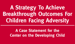 A Case Statement for the Center on the Developing Child